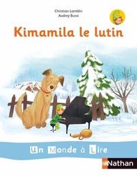 Christian Lamblin et Audrey Bussi - Kimamila le lutin.
