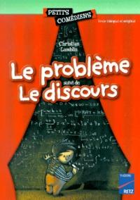 Christian Lamblin - Le problème. suivi de Le discours.