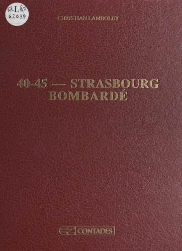 40-45 : Strasbourg bombardé