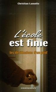 Christian Lamotte - L'école est finie - Les désillusions d'un prof.
