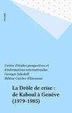 Christian Lamoureux et Georges Mink - La Drôle de crise - De Kaboul à Genève, 1979-1985.