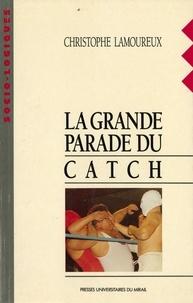 Christian Lamoureux - La grande parade du catch.
