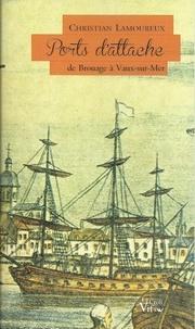 Christian Lamoureux - Ports d'attache - De Brouage à Vaux-sur-Mer.
