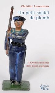 Christian Lamoureux - Un petit soldat de plomb.