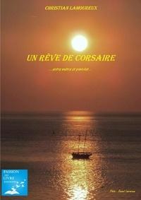 Christian Lamoureux - Un rêve de Corsaire …entre sabre et pistolet... - …entre sabre et pistolet….