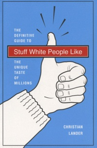 Christian Lander - Stuff White People Like - The definitive guide to the unique taste of millions.