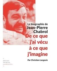 Christian Langeois - De ce que j'ai vécu à ce que j'imagine - La biographie de Jean-Pierre Chabrol.