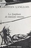 Christian Langlois et Pierre Dux - La symphonie des nouveaux monstres.