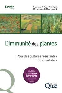 Christian Lannou et Dominique Roby - L'immunité des plantes - Pour des cultures résistantes aux maladies.
