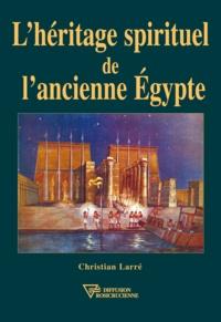 Christian Larré - Héritage spirituel de l'ancienne Egypte.