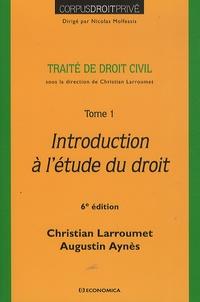 Christian Larroumet et Augustin Aynès - Traité de droit civil - Tome 1, Introduction à l'étude du droit.