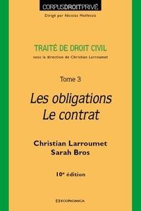 Christian Larroumet et Sarah Bros - Traité de droit civil - Tome 3, Les obligations ; Le contrat.