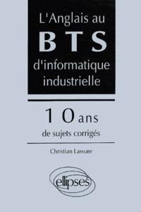Christian Lassure - L'anglais au BTS d'informatique industrielle - 10 ans de sujets corrigés.