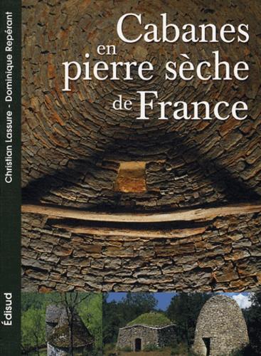 Christian Lassure et Dominique Repérant - Les Cabanes en pierres sèches de la France.