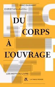 Christian Laucou et Eric Dussert - Du corps à l'ouvrage - Les mots du livre.