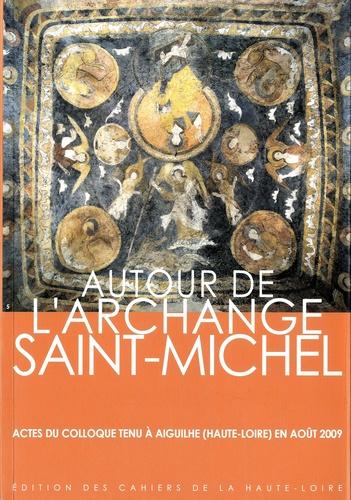 Christian Lauranson-Rosaz et Martin de Framond - Autour de l'archange Saint-Michel - Actes du colloque Aiguilhe - Le Puy-en-Velay, 16 et 17 octobre 2009.