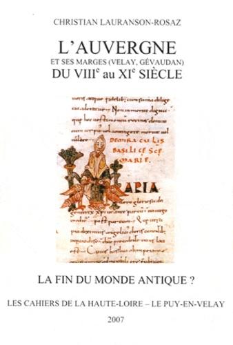 Christian Lauranson-Rosaz - L'Auvergne et ses marges (Velay, Gévaudan) du VIIIe au XIe siècle - La fin du monde antique ?.