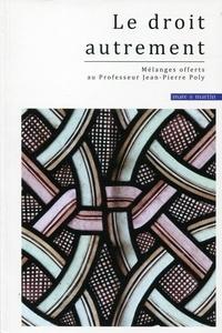 Christian Lauranson-Rosaz et Gilduin Davy - Le droit autrement - Mélanges offerts au Professeur Jean-Pierre Poly.