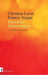 Christian Laval et Francis Vergne - Education démocratique - La révolution scolaire à venir.