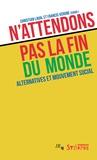 Christian Laval et Francis Vergne - N'attendons pas la fin du monde - Alternatives et mouvement social.