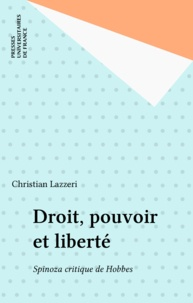 Christian Lazzeri - DROIT, POUVOIR ET LIBERTE. - Spinoza, critique de Hobbes.