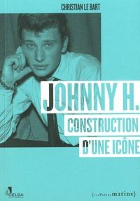 Christian Le Bart - Johnny H - Construction d'une icône.