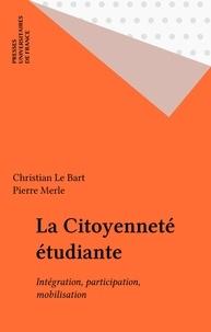 Christian Le Bart et Pierre Merle - La citoyenneté étudiante - Intégration, participation, mobilisation.