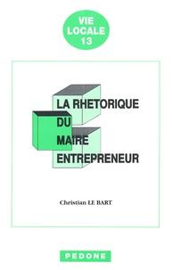 Christian Le Bart - La rhétorique du maire entrepreneur - Critique de la communication municipale.