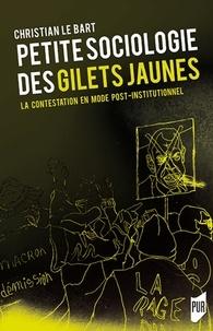 Christian Le Bart - Petite sociologie des Gilets jaunes - La contestation en mode post-institutionnel.