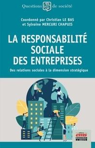 Christian Le Bas et Sylvaine Mercuri Chapuis - La responsabilité sociale des entreprises - Des relations sociales à la dimension stratégique.