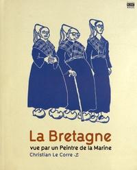 Christian Le Corre - La Bretagne vue par un peintre de la marine.