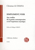 Christian Le Dimna - Simplement, voir - Aux confins de la poésie contemporaine et de l'expérience mystique.