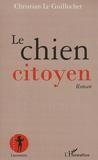 Christian Le Guillochet - Le chien citoyen.