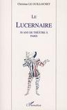 Christian Le Guillochet - Le Lucernaire - 50 ans de théâtre à Paris.