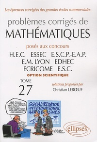 Christian Leboeuf - Problèmes corrigés de mathématiques posés aux concours HEC/ESSEC/ESCP-EAP/EM Lyon/EDHEC/ECRICOME/ESC - Tome 27, Option scientifique.