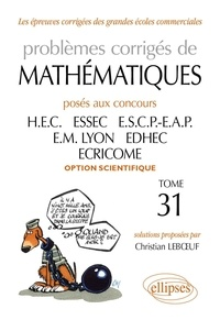 Christian Leboeuf - Problèmes corrigés de mathématiques - Posés aux concours HEC, ESSEC, ESCP-EAP, EM Lyon, EDHEC, ECRICOME, option scientifique 2010-2011.