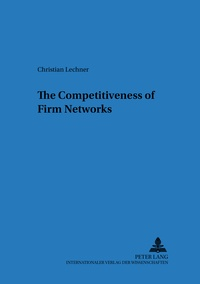 Christian Lechner - The Competitiveness of Firm Networks.