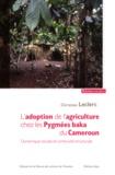 Christian Leclerc - L'adoption de l'agriculture chez les Pygmées baka du Cameroun..
