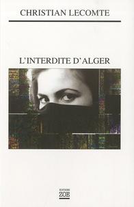 Christian Lecomte - L'interdite d'Alger.