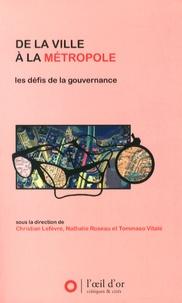 Christian Lefèvre et Nathalie Roseau - De la ville à la métropole - Les défis de la gouvernance.