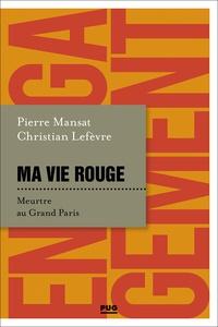 Christian Lefèvre et Pierre Mansat - Ma vie rouge - Meurtre au Grand Paris.