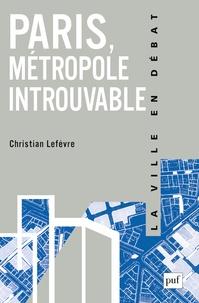 Christian Lefèvre - Paris, métropole introuvable - Le défi de la globalisation.