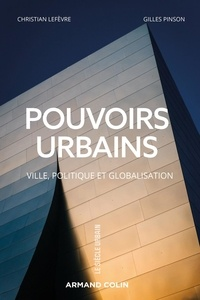 Christian Lefèvre et Gilles Pinson - Pouvoirs urbains - Ville, politique et globalisation.