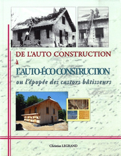 Christian Legrand - De l'auto construction à l'auto-éco construction ou l'épopée des castors bâtisseurs.