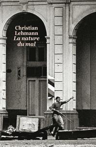 Christian Lehmann - La nature du mal.