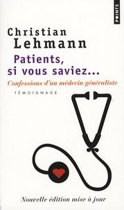 Christian Lehmann - Patients, si vous saviez - Confessions d'un médecin généraliste.