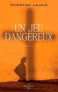 Christian Lejalé - Un jeu dangereux.