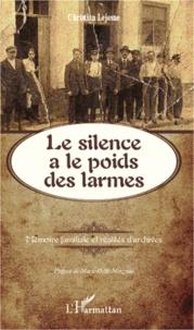 Christian Lejosne - Le silence a le poids des larmes - Mémoire familiale et réalités d'archives.