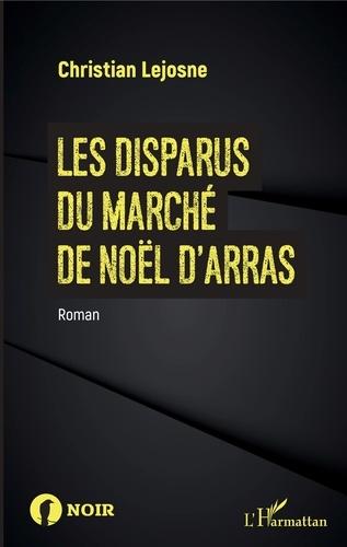 Christian Lejosne - Les disparus du marché de Noël d'Arras.