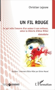 Christian Lejosne - Un fil rouge - Ce qui relie l'oeuvre d'un auteur à son enfance, selon la théorie d'Alice Miller.